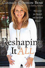 Reshaping It All: Motivation for Physical and Spiritual Fitness by Candace Cameron Bure (Paperback / softback, 2011)