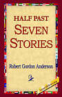 Half Past Seven Stories by Robert Gordon Anderson (Paperback / softback, 2005)