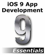 IOS 9 App Development Essentials : Learn to Develop IOS 9 Apps Using Xcode 7...