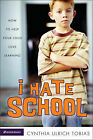 I Hate School: How to Help Your Child Love Learning by Cynthia Ulrich Tobias (Paperback, 2004)