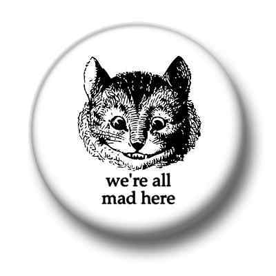 Alice in Wonderland Chesire Cat We/'re All Mad Here Pin Badge Button