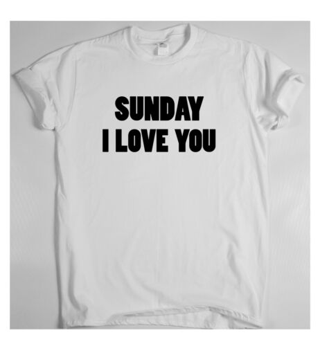 Sunday I Love You funny humorous T-shirt mens womens sarcasm ladies slogan top