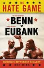 The Hate Game: Benn, Eubank and British Boxing's Bitterest Rivalry by Ben Dirs (Hardback, 2013)