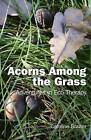 Acorns Among the Grass.: Adventures in Eco-therapy by Caroline Brazier (Paperback, 2011)