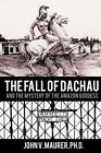 The Fall of Dachau: And the Mystery of the Amazon Goddess by Dr John V Maurer Ph D (Paperback / softback, 2013)
