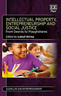 Intellectual Property, Entrepreneurship and Social Justice: From Swords to Ploughshares by Lateef Mtima (Hardback, 2015)