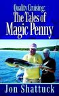 Quality Cruising The Tales of Magic Penny 9781410766755 by Jon Shattuck Book