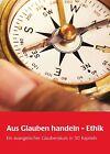 Aus Glauben handeln - Ethik von Eckhard Nagel, Jörg Hacker, Robert Leicht, Richard Schröder und Friederike Kirchbach (2013, Blätter)