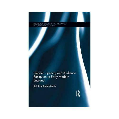 Gender, Speech, and Audience Reception in Early Modern England by Kathleen Ka...