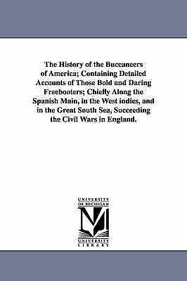 The history of the buccaneers of America; containing detailed accounts of those