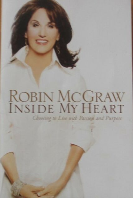 Inside My Heart: Choosing to Live with Passion and Purpose by Robin McGraw.