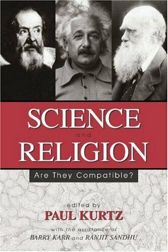 Science and Religion : Are They Compatible? by Kurtz, Paul