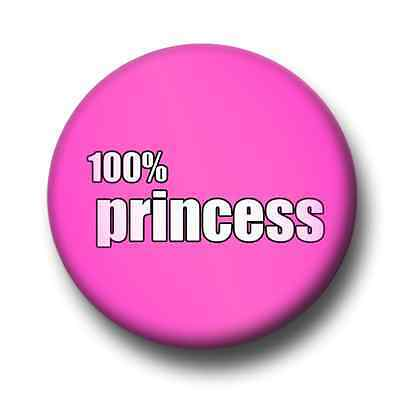 100% Princess 1 Inch / 25mm Pin Button Badge Girl Power Sweet Cute Kitsch Fun