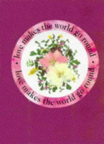 Love Makes the World Go Round [Pressed Flowers]    Good  Book  0 Hardcover