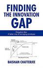 Finding the Innovation Gap: Disruptive Idea, a Better Way of Managing Prototypes: Disruptive Idea, a Better Way of Managing Prototypes by Chatterjee Baisham Chatterjee, Baisham Chatterjee (Paperback / softback, 2009)