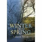 Winter From Spring 9781441558640 by Charles Taylor Paperback