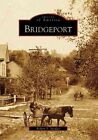 Bridgeport by Robert F Stealey (Paperback / softback, 2007)