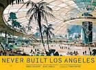 Never Built Los Angeles by Greg Goldin, Sam Lubell, Thom Mayne (Hardback, 2013)