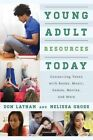 Young Adult Resources Today: Connecting Teens with Books, Music, Games, Movies, and More by Melissa R. Gross, Don Latham (Paperback, 2014)