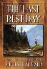 The Last Best Day : A Trout Fisher's Perspective by Michael Altizer (2009, Hardcover)