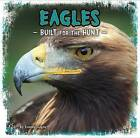Eagles: Built for the Hunt by Tammy Gagne (Hardback, 2016)