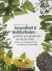 Gesundheit & Wohlbefinden - gepflückt und gesammelt von Mutter Natur von Sonja Reiselhuber-Schmölzer, Britta Macho und Martin Schiller (2010, Gebundene Ausgabe)