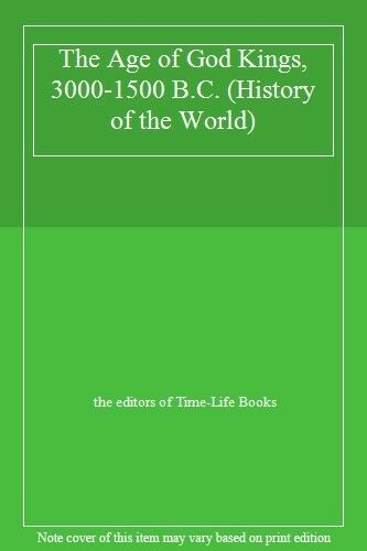 The Age of God Kings, 3000-1500 B.C. (History of the World),the editors of Time