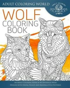 Wolf Coloring Book An Adult Coloring Book Of 40 Zentangle Wolf Designs With 9781533468017 Ebay
