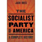 The Socialist Party of America: A Complete History by Jack Ross (Hardback, 2015)