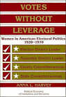 Votes without Leverage: Women in American Electoral Politics, 1920-1970 by Anna L. Harvey (Paperback, 1998)
