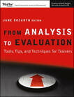 From Analysis to Evaluation: Tools, Tips, and Techniques for Trainers by Jane Bozarth, Sandra Peyser, Miriam McLaughlin (Paperback, 2008)