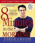 8 Minutes in the Morning(r): A Simple Way to Shed Up to 2 Pounds a Week Guaranteed by Jorge Cruise (Paperback / softback, 2002)