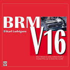 BRM V16: How Britain's Auto Makers Built a Grand Prix Car to Beat the World by Karl Ludvigsen (Hardback, 2006)