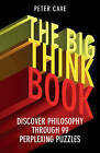 The Big Think Book: Discover Philosophy Through 99 Perplexing Problems by Peter Cave (Paperback, 2015)