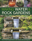 Making Water & Rock Gardens: Over 50 Techniques Shown in 350 Step-by-Step Photographs by Peter Robinson (Hardback, 2016)
