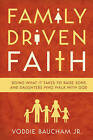Family Driven Faith: Doing What it Takes to Raise Sons and Daughters Who Walk with God by Voddie Baucham (Paperback, 2011)