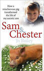 Sam and Chester: How a Mischievous Pig Transformed the Life of My Autistic Son by Jo Bailey-Merritt (Hardback, 2016)