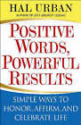 Positive Words, Powerful Results: Simple Ways to Honor, Affirm, and Celebrate Life by Hal Urban (Paperback, 2004)
