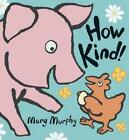 How Kind 9780763623074 by Mary Murphy Hardcover