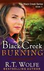 Black Creek Burning (the Black Creek Series, Book 1) by R T Wolfe (Paperback / softback, 2013)