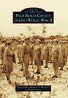 Palm Beach County During World War II by Debi Murray, Richard A Marconi, Susan Gillis (Paperback / softback, 2015)