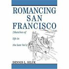 Romancing San Francisco Sketches of Life in The Late 60s Paperback – 23 Mar 2003