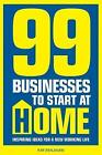 99 Businesses To Start At Home: Inspiring ideas for a new working life by Kim Benjamin (Paperback, 2009)