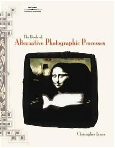 The-Book-of-Alternative-Photographic-Processes-by-Christopher-James-2001