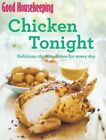 Good Housekeeping Chicken Tonight!: Delicious chicken dishes for every day by Good Housekeeping Institute (Paperback, 2014)