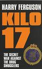 Kilo 17: The Secret War Against the Drug Smugglers by Harry Ferguson (Paperback, 2004)