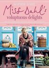 Miss Dahl's Voluptuous Delights Recipes for Every Season Mood and Appetite by