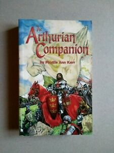 The Arthurian Companion The Legendary World of Camelot and the Round Table