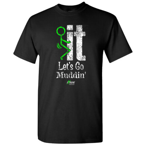 Screw it Let/' go Extreme Muddin/' Getting On on a Black T Shirt