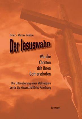 1 von 1 - Der Jesuswahn: Wie die Christen sich ihren Gott erschufen. Die Entzauberung eine